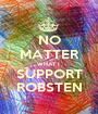 NO MATTER WHAT I  SUPPORT ROBSTEN - Personalised Poster A1 size
