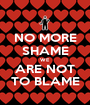 NO MORE SHAME WE ARE NOT TO BLAME - Personalised Poster A1 size