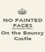NO PAINTED FACES BOUNCING FIRST! On the Bouncy Castle - Personalised Poster A1 size