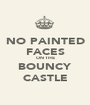 NO PAINTED FACES ON THE BOUNCY CASTLE - Personalised Poster A1 size