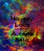 No  soy Loco Lo disfruto A cada Rato - Personalised Poster A1 size