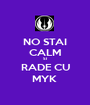 NO STAI CALM SI RADE CU MYK  - Personalised Poster A1 size