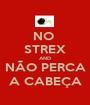 NO  STREX AND NÃO PERCA A CABEÇA - Personalised Poster A1 size