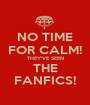NO TIME FOR CALM! THEY'VE SEEN THE FANFICS! - Personalised Poster A1 size