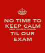 NO TIME TO KEEP CALM LESS THAN 24 HOURS TIL OUR EXAM - Personalised Poster A1 size
