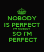NOBODY IS PERFECT I'M NOBODY SO I'M  PERFECT - Personalised Poster A1 size