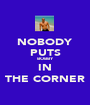 NOBODY PUTS BOBBY IN THE CORNER - Personalised Poster A1 size