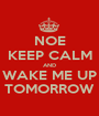 NOE KEEP CALM AND WAKE ME UP TOMORROW - Personalised Poster A1 size