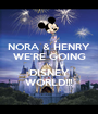 NORA & HENRY WE'RE GOING to DISNEY WORLD!!! - Personalised Poster A1 size