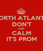 NORTH ATLANTA DON'T KEEP CALM IT'S PROM - Personalised Poster A1 size