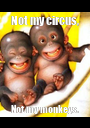 Not my circus, Not my monkeys. - Personalised Poster A1 size