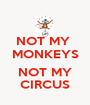 NOT MY  MONKEYS  NOT MY CIRCUS - Personalised Poster A1 size