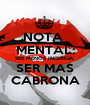 NOTA  MENTAL: SER MENOS INGENUA, SER MAS CABRONA - Personalised Poster A1 size