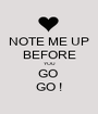 NOTE ME UP BEFORE YOU GO  GO ! - Personalised Poster A1 size