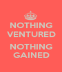 NOTHING VENTURED  NOTHING GAINED - Personalised Poster A1 size