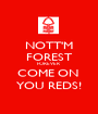 NOTT'M FOREST FOREVER COME ON  YOU REDS! - Personalised Poster A1 size