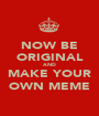 NOW BE ORIGINAL AND MAKE YOUR OWN MEME - Personalised Poster A1 size