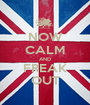 NOW CALM AND FREAK OUT - Personalised Poster A1 size