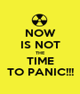 NOW IS NOT THE TIME TO PANIC!!! - Personalised Poster A1 size