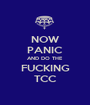 NOW PANIC AND DO THE  FUCKING TCC - Personalised Poster A1 size