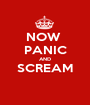 NOW  PANIC AND SCREAM  - Personalised Poster A1 size