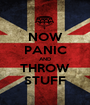 NOW PANIC AND THROW STUFF - Personalised Poster A1 size