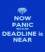 NOW PANIC BECAUSE DEADLINE is NEAR - Personalised Poster A1 size