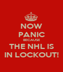 NOW PANIC BECAUSE THE NHL IS IN LOCKOUT! - Personalised Poster A1 size