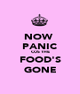 NOW  PANIC COS THE FOOD'S GONE - Personalised Poster A1 size
