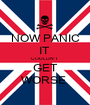 NOW PANIC IT  COULDN'T  GET WORSE  - Personalised Poster A1 size