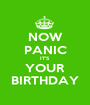 NOW PANIC IT'S YOUR BIRTHDAY - Personalised Poster A1 size