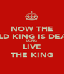 NOW THE OLD KING IS DEAD LONG  LIVE THE KING - Personalised Poster A1 size