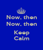 Now, then Now, then  Keep Calm - Personalised Poster A1 size