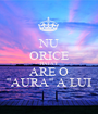 NU ORICE BAIAT ARE O ''AURA'' A LUI - Personalised Poster A1 size