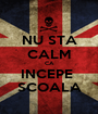 NU STA CALM CA INCEPE  SCOALA - Personalised Poster A1 size
