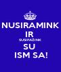 NUSIRAMINK IR  SUSIPAŽINK  SU  ISM SA! - Personalised Poster A1 size