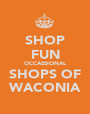 SHOP FUN OCCASSIONAL SHOPS OF WACONIA - Personalised Poster A1 size