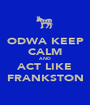 ODWA KEEP CALM AND ACT LIKE FRANKSTON - Personalised Poster A1 size