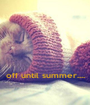 off until summer.... - Personalised Poster A1 size