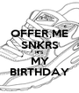 OFFER ME SNKRS IT'S MY BIRTHDAY - Personalised Poster A1 size