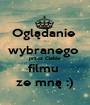 Oglądanie  wybranego  przez Ciebie  filmu  ze mną :) - Personalised Poster A1 size