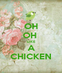 OH OH  LIKE A CHICKEN - Personalised Poster A1 size