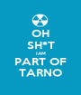 OH SH*T IAM PART OF TARNO - Personalised Poster A1 size