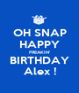 OH SNAP HAPPY FREAKIN' BIRTHDAY Alex ! - Personalised Poster A1 size