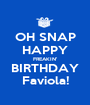 OH SNAP HAPPY FREAKIN' BIRTHDAY Faviola! - Personalised Poster A1 size