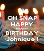 OH SNAP HAPPY FREAKIN' BIRTHDAY Johnique ! - Personalised Poster A1 size