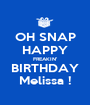 OH SNAP HAPPY FREAKIN' BIRTHDAY Melissa ! - Personalised Poster A1 size