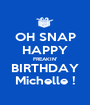 OH SNAP HAPPY FREAKIN' BIRTHDAY Michelle ! - Personalised Poster A1 size