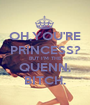 OH,YOU'RE PRINCESS? BUT I'M THE QUENN, BITCH. - Personalised Poster A1 size