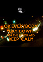 OK EVERYBODY LAY DOWN ON THE FLOOR AND KEEP  CALM  - Personalised Poster A1 size